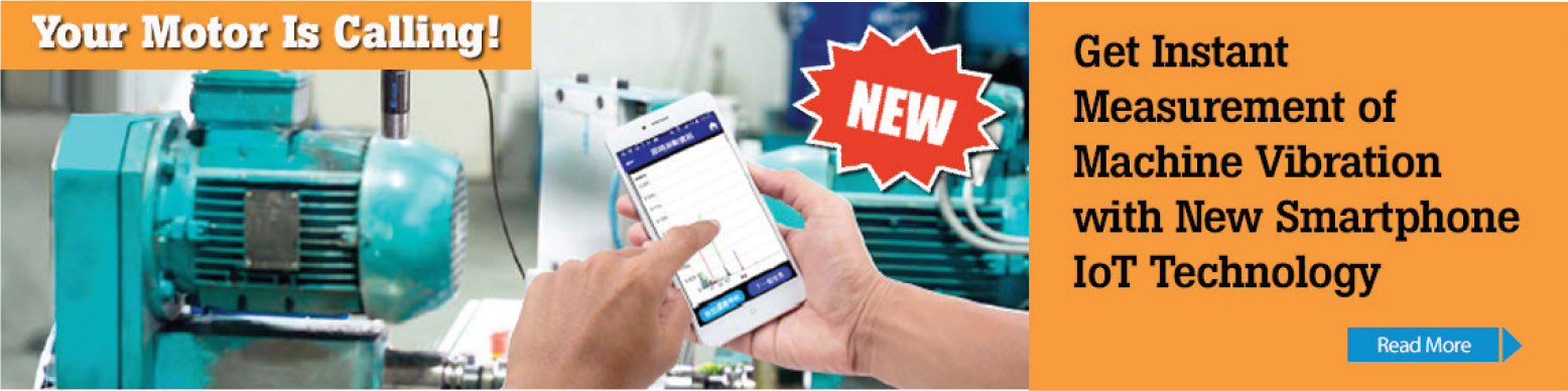Your motor is calling! New - get instant meaurement of machine vibration with new smartphone IoT technology. Click to read more...